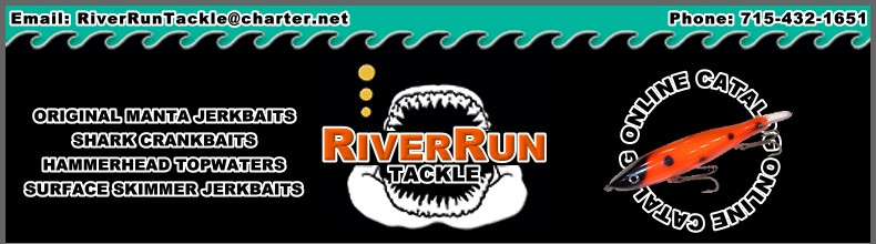 River Run Tackle, Muskie Fishing Tackle and Musky Baits and Northern Pike Lures